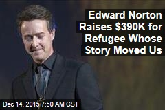 Edward Norton Raises $390K for Refugee Whose Story Moved Us