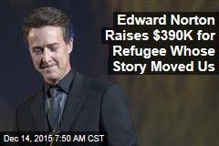Edward Norton Raises $390K for Refugee Whose Story Moved Us