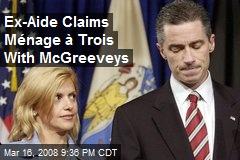 Ex-Aide Claims Ménage à Trois With McGreeveys
