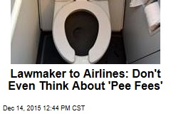Lawmaker to Airlines: Don't Even Think About 'Pee Fees'