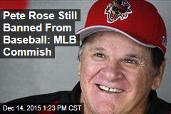Pete Rose Still Banned From Baseball: MLB Commish