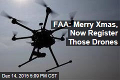 FAA: Merry Xmas, Now Register Those Drones