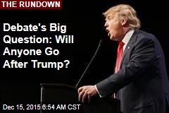 Debate's Big Question: Will Anyone Go After Trump?