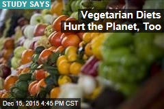 Study: Vegetarians Are Hurting the Planet