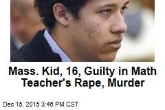 Mass. Kid, 16, Guilty in Math Teacher's Rape, Murder