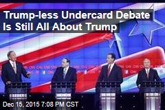 Trump-less Undercard Debate Is Still All About Trump