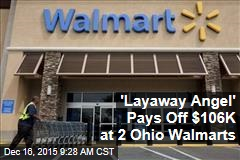 'Layaway Angel' Pays Off $106K at 2 Ohio Walmarts
