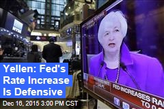 Yellen: Fed's Rate Increase Is Defensive