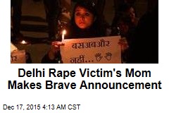 Delhi Rape Victim's Mom Makes Brave Announcement