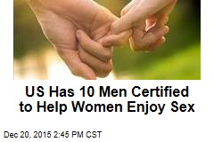 US Has 10 Men Certified to Help Women Enjoy Sex