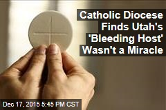 Catholic Diocese Finds Utah's 'Bleeding Host' Wasn't a Miracle