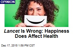 Lancet Is Wrong: Happiness Does Affect Health