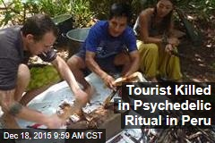 Tourist Killed in Psychedelic Ritual in Peru