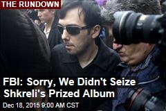 FBI: Sorry, We Didn't Seize Shkreli's Prized Album