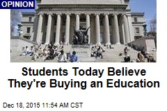 Students Today Believe They're Buying an Education