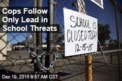Cops Follow Only Lead in School Threats