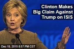 Clinton Makes Big Claim Against Trump on ISIS
