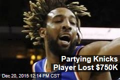 Partying Knicks Player Lost $750K