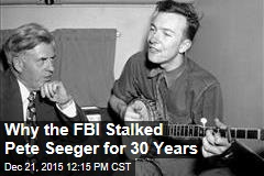 Why the FBI Stalked Pete Seeger for 30 Years