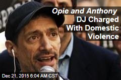 Opie and Anthony DJ Charged With Domestic Violence