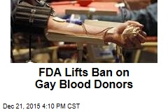 FDA Lifts Ban on Gay Blood Donors