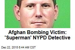 Afghan Bombing Victim: 'Superman' NYPD Detective
