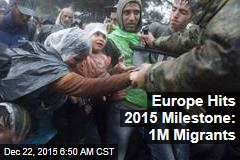Europe Hits 2015 Milestone: 1M Migrants