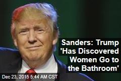 Sanders: Trump 'Has Discovered Women Go to the Bathroom'