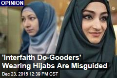 'Interfaith Do-Gooders' Wearing Hijabs Are Misguided
