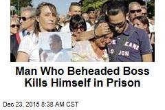 Man Who Beheaded Boss Kills Himself in Prison