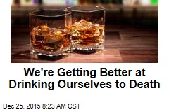 We're Getting Better at Drinking Ourselves to Death