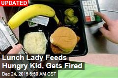 Lunch Lady Feeds Hungry Kid, Gets Fired