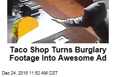 Taco Shop Turns Burglary Footage Into Awesome Ad