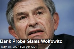 Bank Probe Slams Wolfowitz