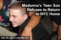 Madonna's Teen Son Refuses to Return to NYC Home