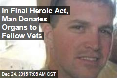 In Final Heroic Act, Man Donates Organs to Fellow Vets