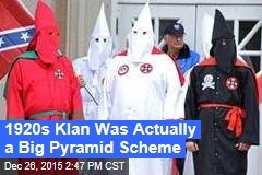 1920s Klan Was Actually a Big Pyramid Scheme