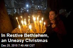 In Restive Bethlehem, an Uneasy Christmas