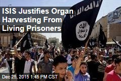 ISIS Justifies Organ Harvesting From Living Prisoners