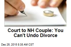 Court to NH Couple: You Can't Undo Divorce