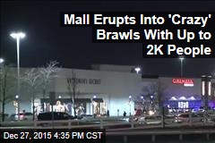 Mall Erupts Into 'Crazy' Brawls With Up to 2K People