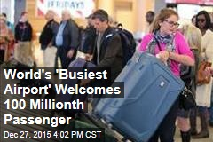 World's Busiest Airport Welcomes 100 Millionth Passenger