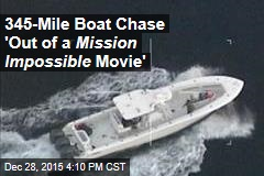 345-Mile Boat Chase 'Out of a Mission Impossible Movie'