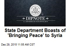 State Department Boasts of 'Bringing Peace' to Syria