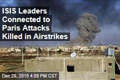ISIS Leaders Connected to Paris Attacks Killed in Airstrikes