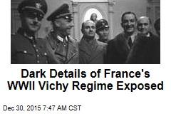 Dark Details of France's WWII Vichy Regime Exposed