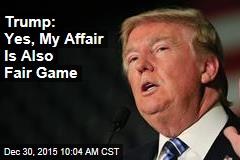 Trump: Yes, My Affair Is Also Fair Game