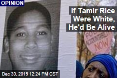 If Tamir Rice Were White, He'd Be Alive
