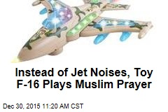 Instead of Jet Noises, Toy F-16 Plays Muslim Prayer