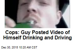 Cops: Guy Posted Video of Himself Drinking and Driving